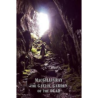 The Gaelic Garden of the Dead by MacGillivray - 9781780374437 Book