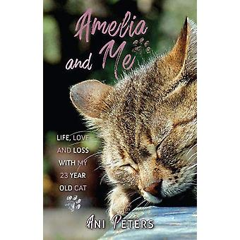 Amelia and Me - Life - Love and Loss with My 23 Year Old Cat by Ani Pe