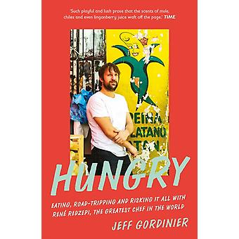 Hungry  Eating RoadTripping and Risking it All with Rene Redzepi the Greatest Chef in the World by Jeff Gordinier