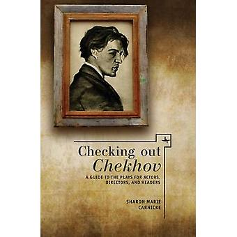 Checking out Chekhov - A Guide to the Plays for Actors - Directors and