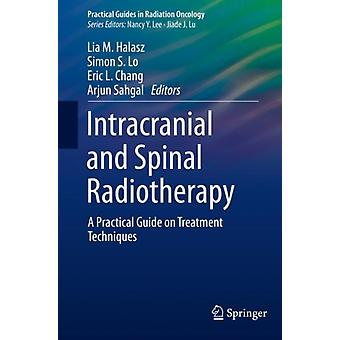 Intracranial and Spinal Radiotherapy by Edited by Lia M Halasz & Edited by Simon S Lo & Edited by Eric L Chang & Edited by Arjun Sahgal