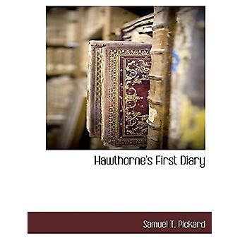 Hawthorne's First Diary by Samuel T Pickard - 9781117890814 Book