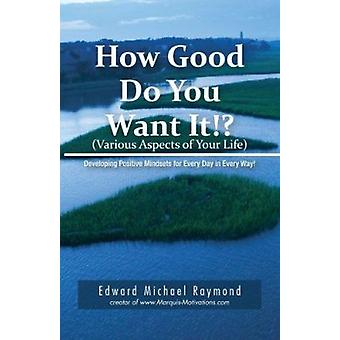 How Good Do You Want It? - Developing Positive Mindsets for Every Day