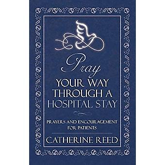 Pray Your Way Through a Hospital Stay - Prayers and Encouragement for