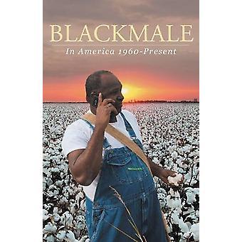Blackmale - In America 1960-Present by Bernard Clinton Scales - 978168