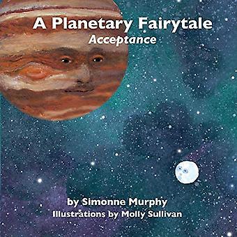 A Planetary Fairytale - Acceptance by Simonne Murphy - 9781934976609 B