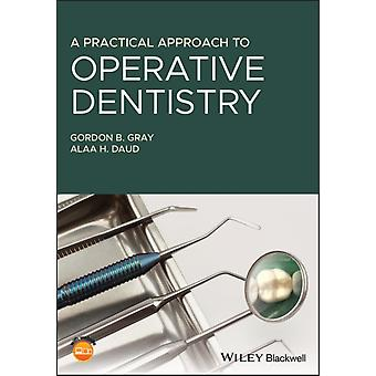 A Practical Approach to Operative Dentistry by Gordon B. GrayAlaa H. Daud