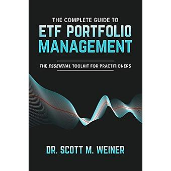 The Complete Guide to ETF Portfolio Management The Essential Toolkit for Practitioners by Scott Weiner