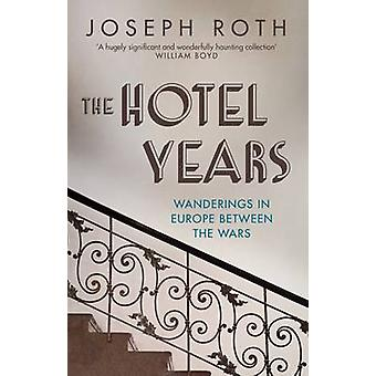 The Hotel Years Wanderings in Europe Between the Wars