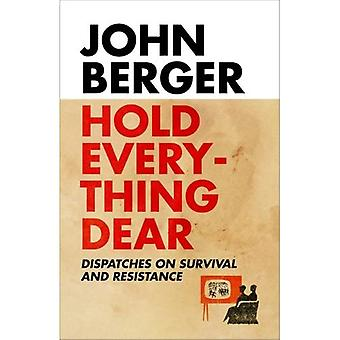 Hold Everything Dear: Despatches on Survival and Resistance
