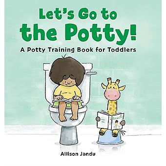 Lets Go to the Potty  A Potty Training Book for Toddlers by Allison Jandu