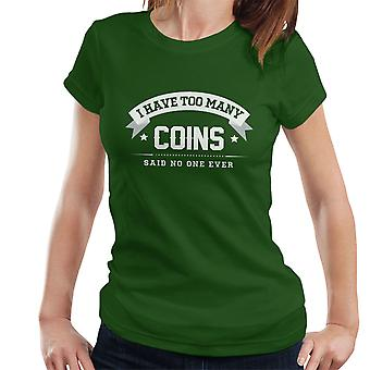 I Have Too Many Coins Said No One Ever Women's T-Shirt