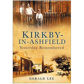 Kirkby-in-Ashfield - Yesterday Remembered by Gerald Lee - 978075094882
