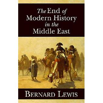 The End of Modern History in the Middle East by Bernard Lewis - 97808