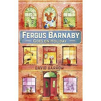 Fergus Barnaby Goes on Holiday by David Barrow - 9781444929041 Book