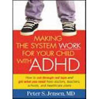 Att få systemet att fungera för ditt barn med ADHD av Peter Steen Jensen