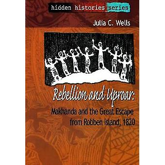 Rebellion and Uproar - Escape of Makhanda from Robben Island by Julia
