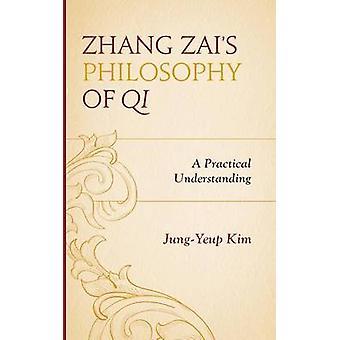 Zhang Zais Philosophy of Qi A Practical Understanding by Kim & JungYeup