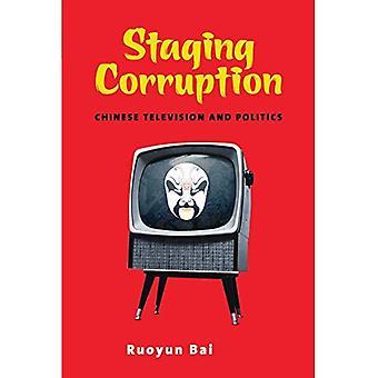 Iscensättning korruption: Kinesisk TV och politik (samtida kinesiska studier serien)