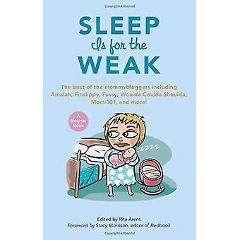 Sömn är för svag: den bästa av Mommybloggers inklusive Amalah, Finslippy, fjantig, skulle ha coulda shoulda, mamma-101, och mer! (BlogHer böcker)
