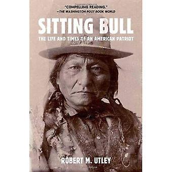 Sittande Bull: Livet och tiderna av en amerikansk Patriot