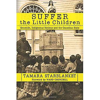Suffer the Little Children:� Genocide, Indigenous Nations and the Canadian State