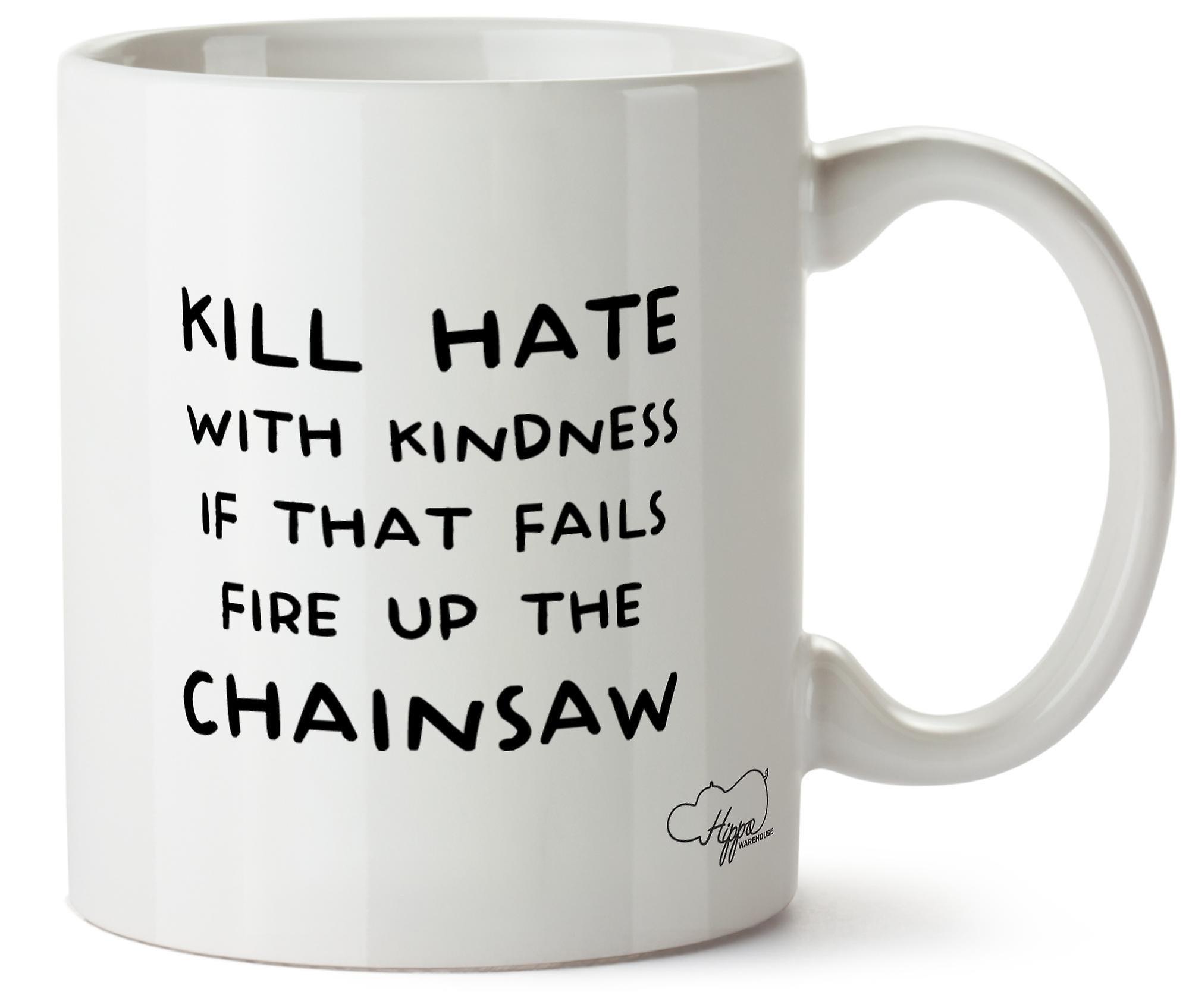 Hippowarehouse убить ненависти с добротой, если это не удается огонь вверх бензопилой 10oz кружка Кубок