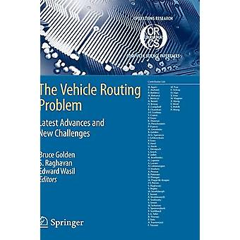 The Vehicle Routing Problem Latest Advances and New Challenges by Edited by Bruce Golden & Edited by S Raghavan & Edited by Edward A Wasil