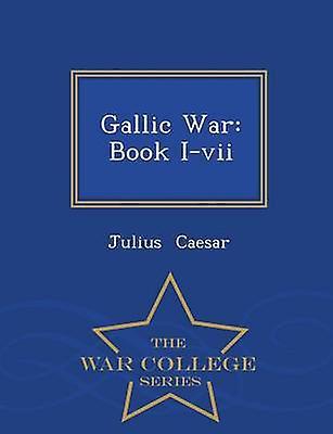 Gallic War Book Ivii  War College Series by Caesar & Julius