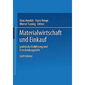Materialwirtschaft Und Einkauf Praktische Einfuhrung Und Entscheidungshilfe di Arnolds & Hans