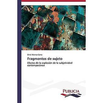Fragmentos de sujeto by Alonso Cano Oriol