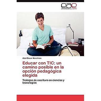 Educar Con Tic Un Camino Posible En La opción pedagógica Elegida por Marchisio y Abel Oscar