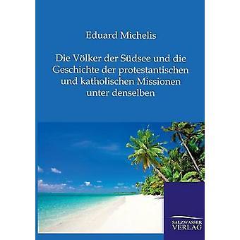Die Vlker der Sdsee und Die Geschichte der protestantischen und katholischen Missionen Unter denselben esittäjä MICHELIS & Eduard