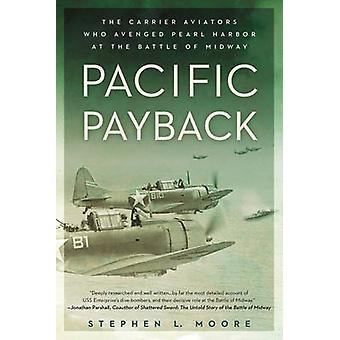 Pacific Payback - The Carrier Aviators Who Avenged Pearl Harbor at the