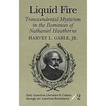 Liquid Fire - Transcendental Mysticism in the Romances of Nathaniel Ha