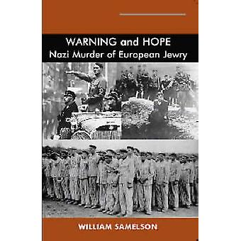 Warning and Hope - Nazi Murder of European Jewry by William Samelson -