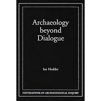 Archaeology Beyond Dialogue by Ian Hodder - 9780874807790 Book