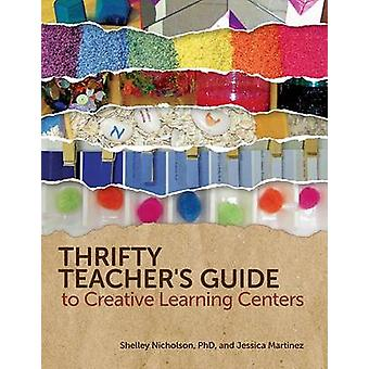 Thrifty Teacher's Guide to Creative Learning Centers by Shelley Nicho