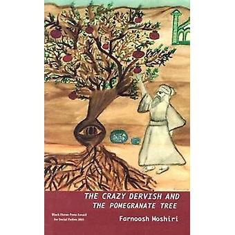 The Crazy Dervish and the Pomegranate Tree by Farnoosh Moshiri - 9780