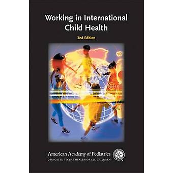 Working in International Child Health (2nd Revised edition) by Caroli