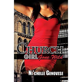 Church Girl Gone Wild by Ni'Chelle Genovese - 9781622869701 Book