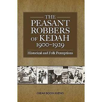The Peasant Robbers of Kedah - 1900-29 - Historical and Folk Perceptio