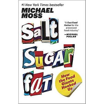 Salt Sugar Fat - How the Food Giants Hooked Us by Michael Moss - 97808