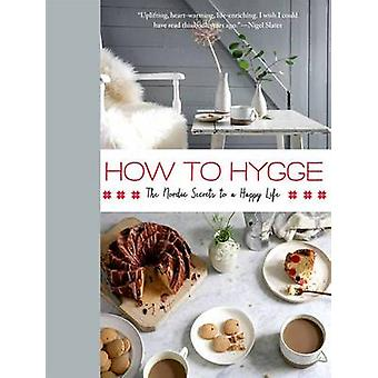 How to Hygge - The Nordic Secrets to a Happy Life by Signe Johansen -
