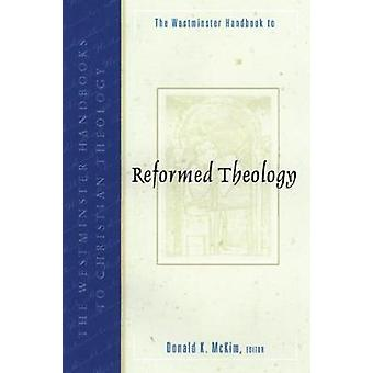 The Westminster Handbook to Reformed Theology by McKim & Donald K.