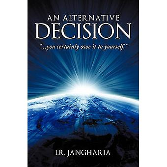An Alternative Decision  You Certainly Owe It to Yourself. by I R Jangharia