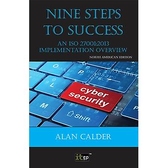 Nine Steps to Success  North American edition An ISO 270012013 Implementation Overview by Calder & Alan