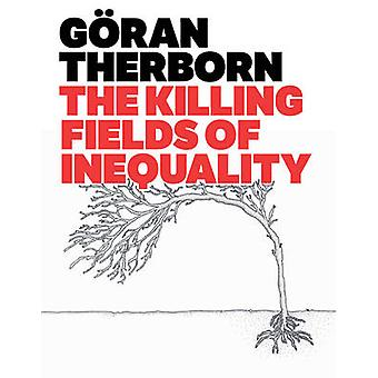 Killing Fields of Inequality by Gran Therborn