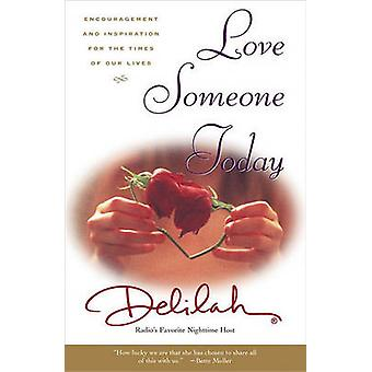Love Someone Today Encouragement and Inspiration for the Times of Our Lives by Delilah