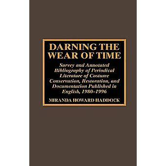 Darning the Wear of Time Survey and Annotated Bibliography of Periodical Literature of Costume Conservation Restoration and Documentation by Haddock & Miranda Howard